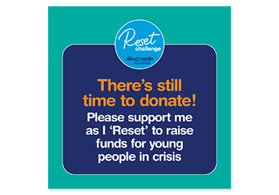Reset Challenge Social Media Image - There's still time to donate! Please suppport me as I reset to raise funds for young people in crisis