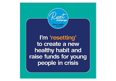 Reset Challenge Social Media Image - I'm resetting to create a new healthy habit and raise funds for young people in crisis